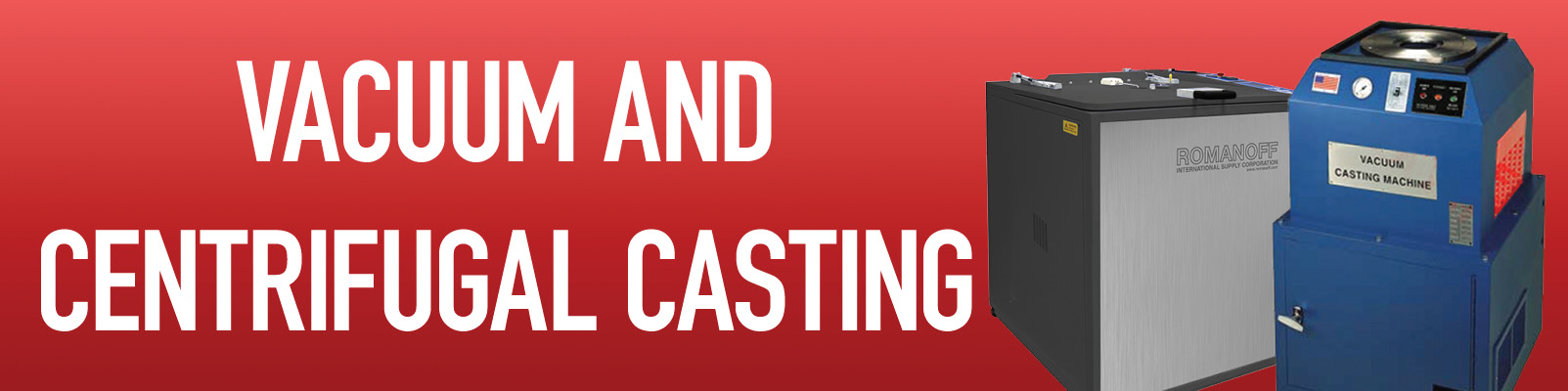 Vacuum / Centrifugal Casting Machines