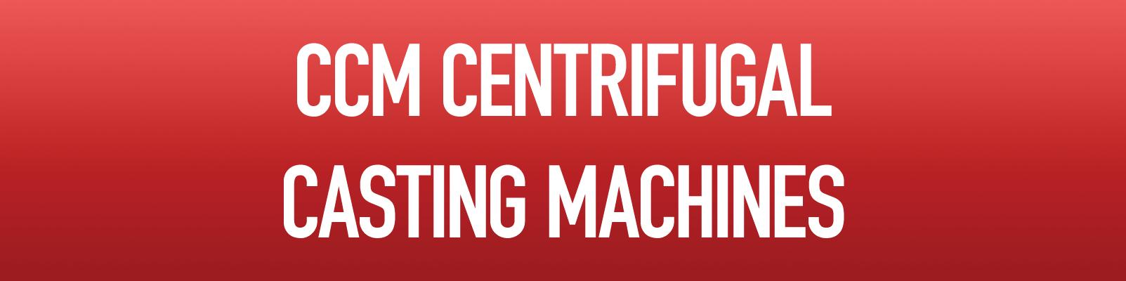 CCM Centrifugal Casting Machines