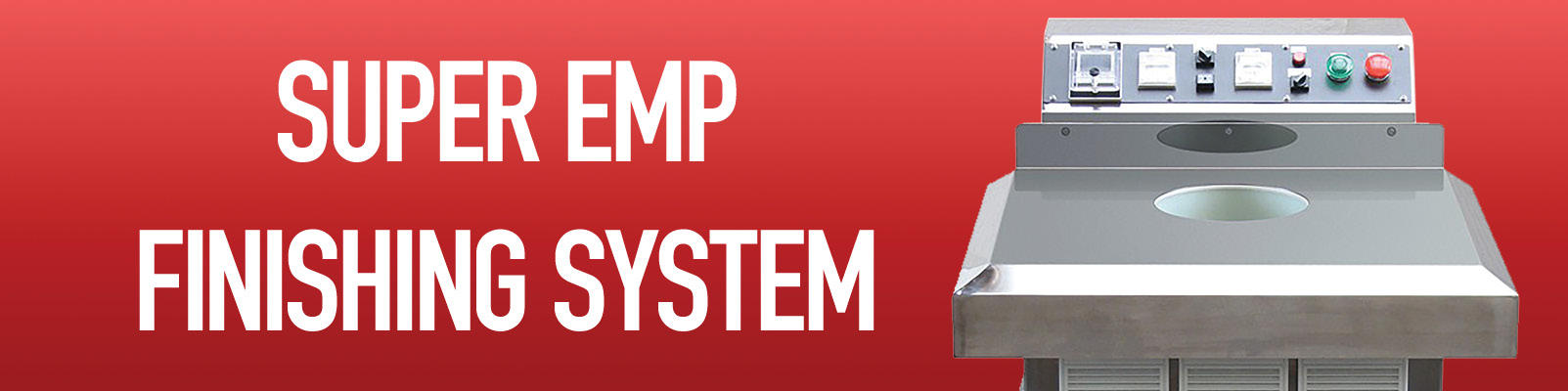 Super EMP Finishing System